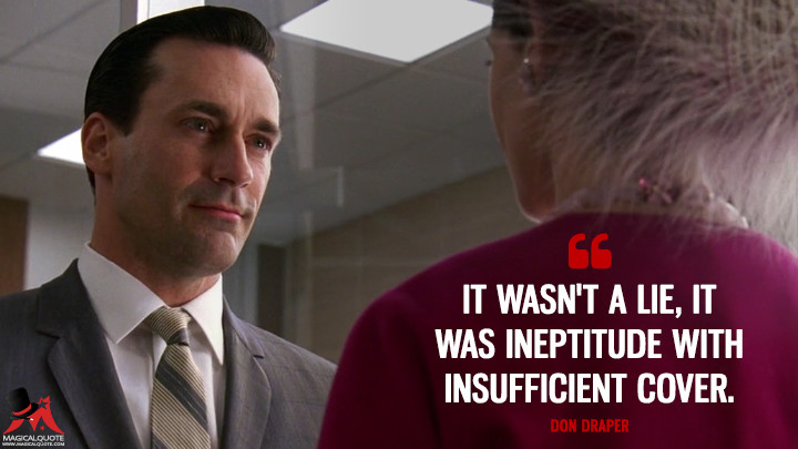 Don Draper Season 1 - It wasn't a lie, it was ineptitude with insufficient cover. (Mad Men Quotes)