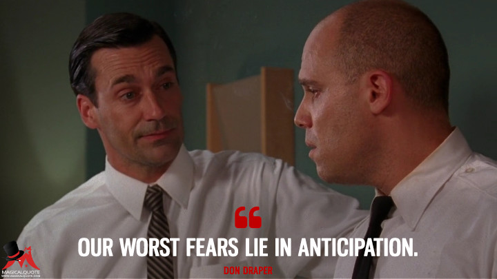 Don Draper Season 3 - Our worst fears lie in anticipation. (Mad Men Quotes)