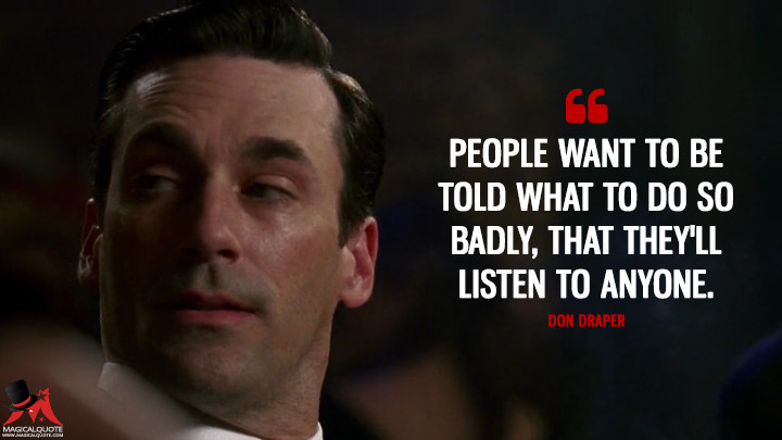 Don Draper Season 1 - People want to be told what to do so badly, that they'll listen to anyone. (Mad Men Quotes)