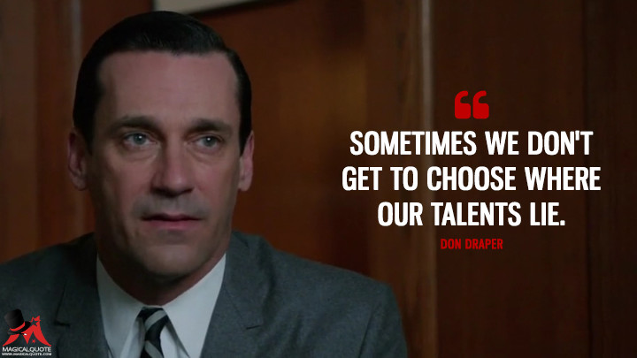Don Draper Season 5 - Sometimes we don't get to choose where our talents lie. (Mad Men Quotes)