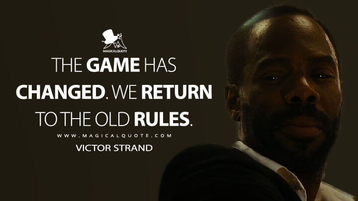 The game has changed. We return to the old rules. - Victor Strand (Fear the Walking Dead Quotes)