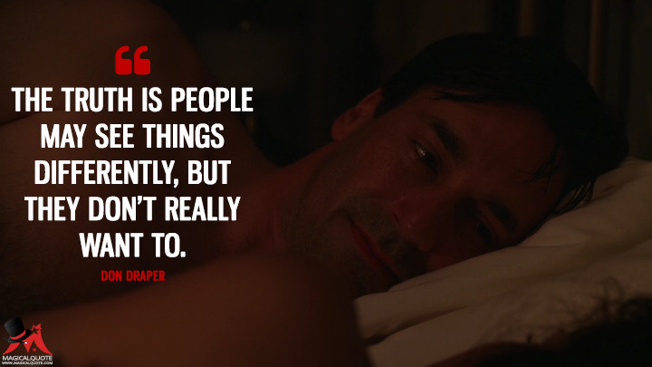 Don Draper Season 3 - The truth is people may see things differently, but they don't really want to. (Mad Men Quotes)
