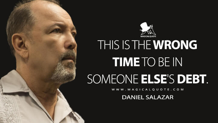 This is the wrong time to be in someone else's debt. - Daniel Salazar (Fear the Walking Dead Quotes)