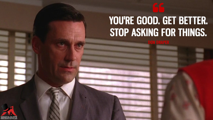 Don Draper Season 3 - You're good. Get better. Stop asking for things. (Mad Men Quotes)
