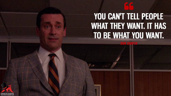 Don Draper Season 7 - You can't tell people what they want. It has to be what you want. (Mad Men Quotes)