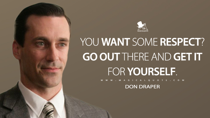 Don Draper Season 4 - You want some respect? Go out there and get it for yourself. (Mad Men Quotes)