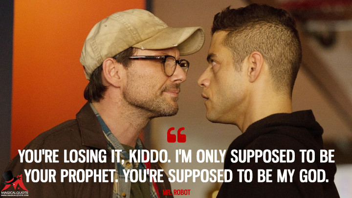 You're losing it, kiddo. I'm only supposed to be your prophet. You're supposed to be my god. - Mr. Robot (Mr. Robot Quotes)
