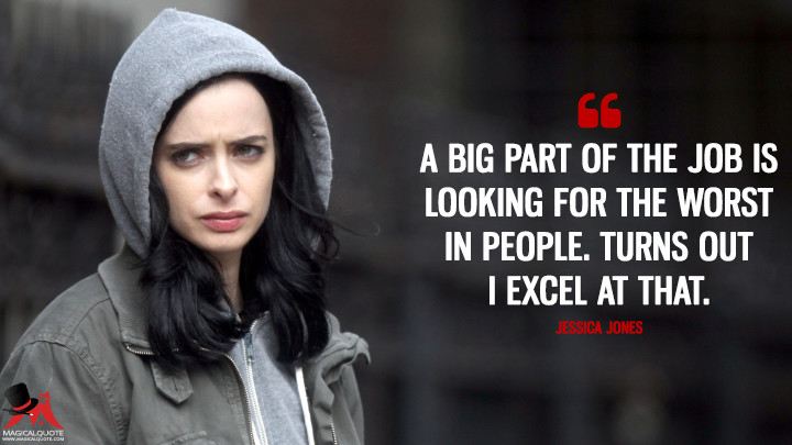 A big part of the job is looking for the worst in people. Turns out I excel at that. - Jessica Jones (Jessica Jones Quotes)