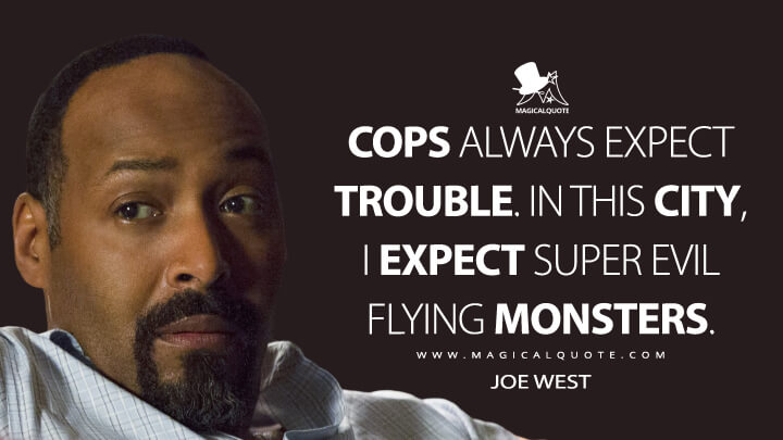 Cops always expect trouble. In this city, I expect super evil flying monsters. - Joe West (The Flash Quotes)