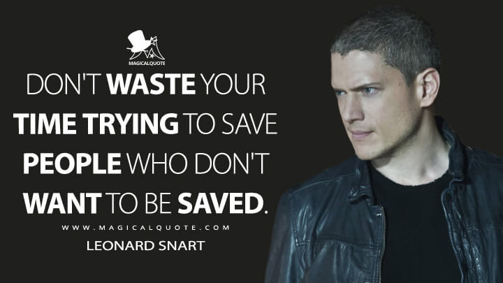 Don't waste your time trying to save people who don't want to be saved. - Leonard Snart (The Flash Quotes)