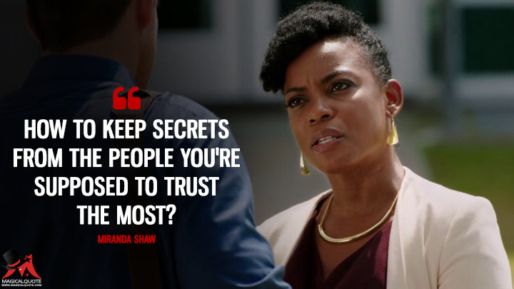 How to keep secrets from the people you're supposed to trust the most? - Miranda Shaw (Quantico Quotes)