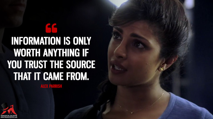 Information is only worth anything if you trust the source that it came from. - Alex Parrish (Quantico Quotes)