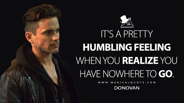 It's a pretty humbling feeling when you realize you have nowhere to go. - Donovan (American Horror Story Quotes)