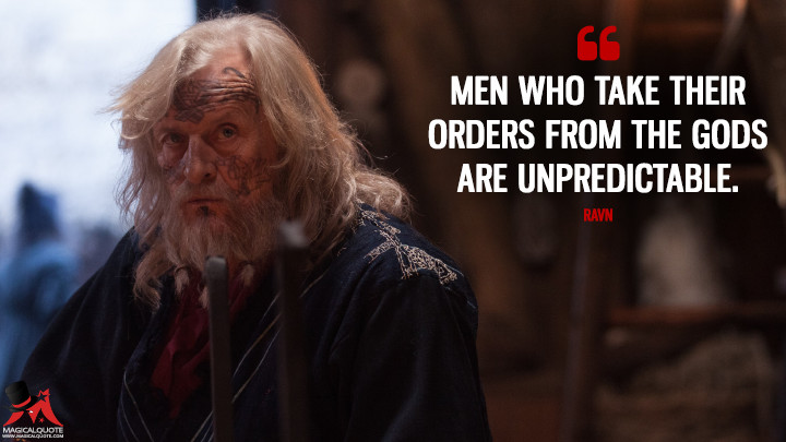 Men who take their orders from the gods are unpredictable. - Ravn (The Last Kingdom Quotes)