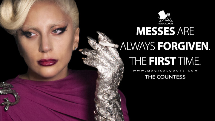 Messes are always forgiven. The first time. - The Countess (American Horror Story Quotes)