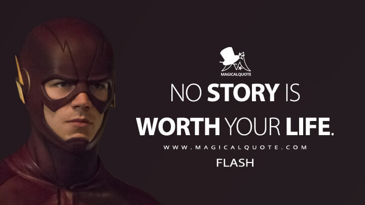 No story is worth your life. - Flash (The Flash Quotes)