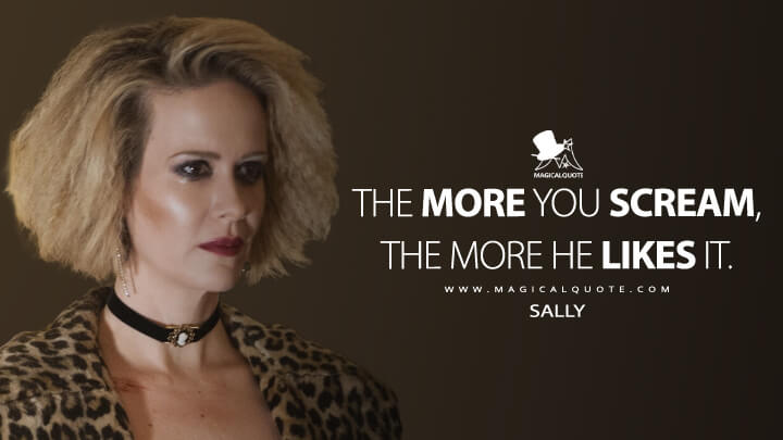 The more you scream, the more he likes it. - Sally (American Horror Story Quotes)