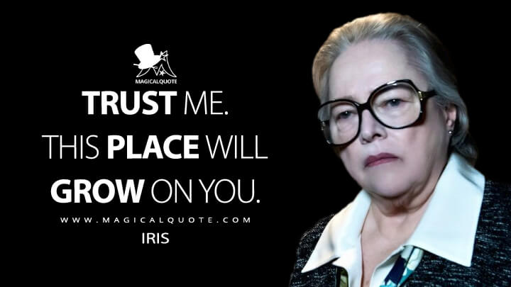 Trust me. This place will grow on you. - Iris (American Horror Story Quotes)