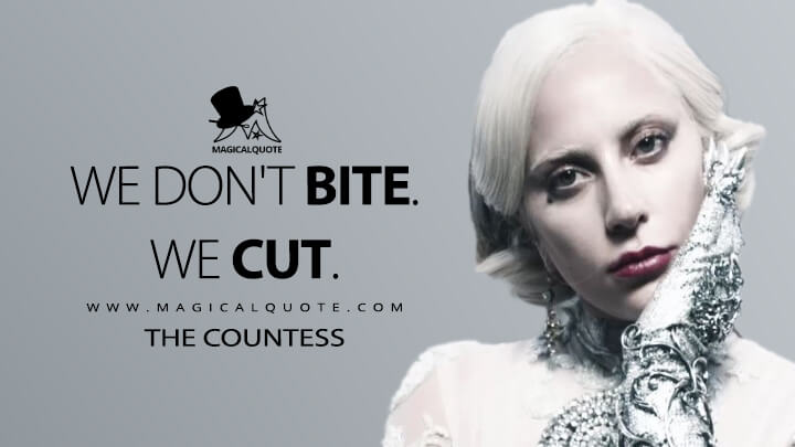 We don't bite. We cut. - The Countess (American Horror Story Quotes)