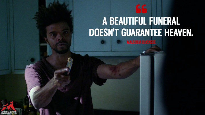 A beautiful funeral doesn't guarantee Heaven. - Malcolm Ducasse (Jessica Jones Quotes)