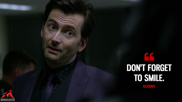 Don't forget to smile. - Kilgrave (Jessica Jones Quotes)