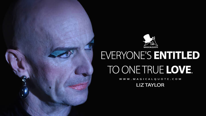 Everyone's entitled to one true love. - Liz Taylor (American Horror Story Quotes)