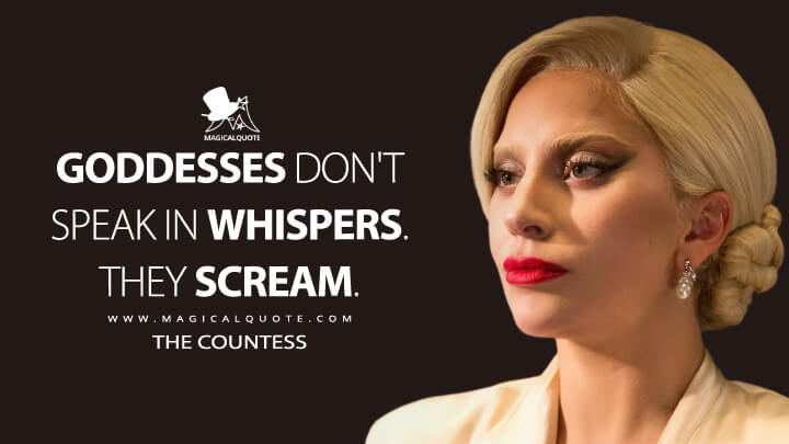 Goddesses don't speak in whispers. They scream. - The Countess (American Horror Story Quotes)