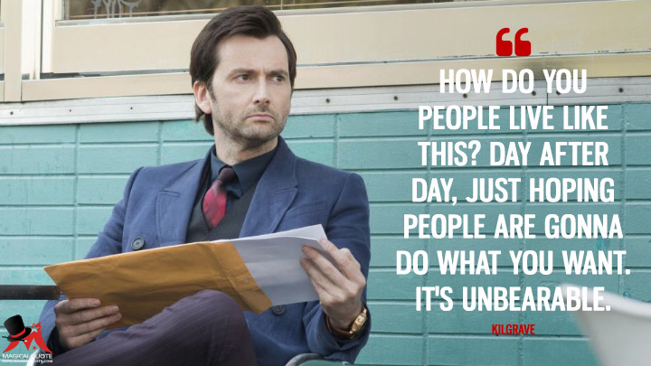 How do you people live like this? Day after day, just hoping people are gonna do what you want. It's unbearable. - Kilgrave (Jessica Jones Quotes)