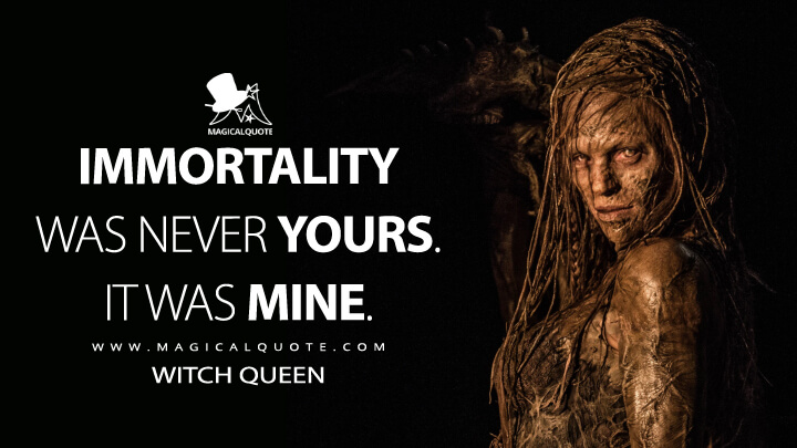 Immortality was never yours. It was mine. - Witch Queen (The Last Witch Hunter Quotes)