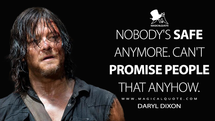 Nobody's safe anymore. Can't promise people that anyhow. - Daryl Dixon (The Walking Dead Quotes)