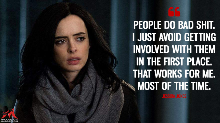 People do bad s***. I just avoid getting involved with them in the first place. That works for me. Most of the time. - Jessica Jones (Jessica Jones Quotes)