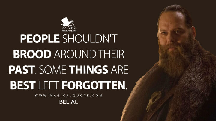 People shouldn't brood around their past. Some things are best left forgotten. - Belial (The Last Witch Hunter Quotes)