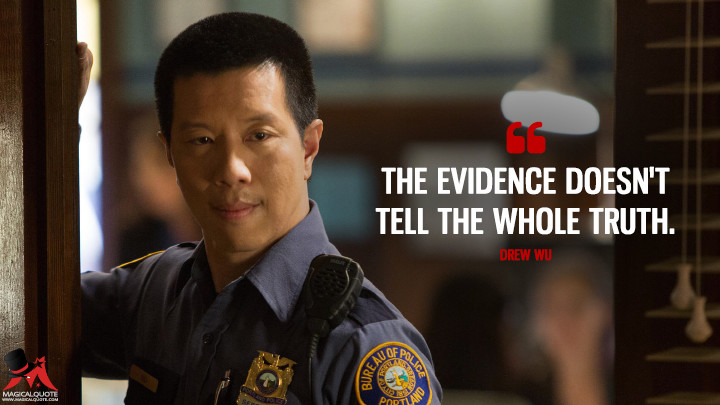 The evidence doesn't tell the whole truth. - Drew Wu (Grimm Quotes)