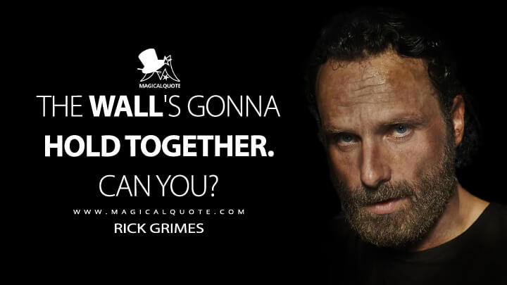 The wall's gonna hold together. Can you? - Rick Grimes (The Walking Dead Quotes)