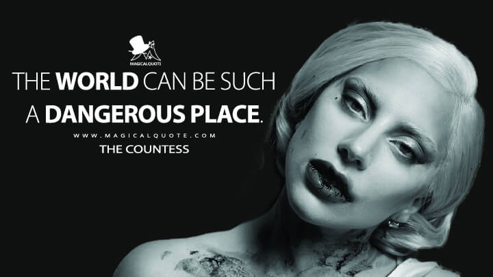 The world can be such a dangerous place. - The Countess (American Horror Story Quotes)