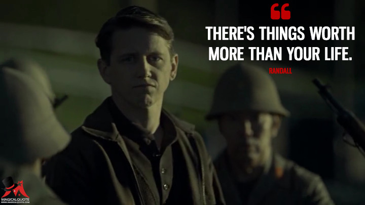 There's things worth more than your life. - Randall (The Man in the High Castle Quotes)