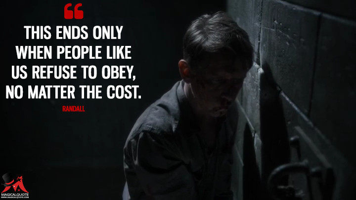 This ends only when people like us refuse to obey, no matter the cost. - Randall (The Man in the High Castle Quotes)