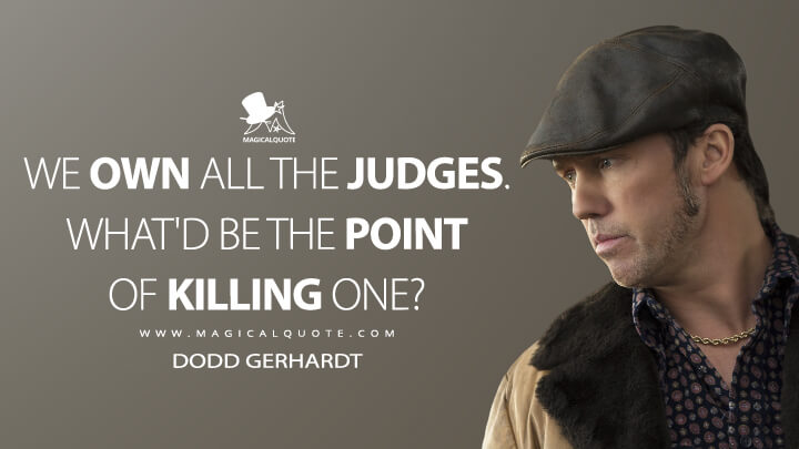 We own all the judges. What'd be the point of killing one? - Dodd Gerhardt (Fargo Quotes)