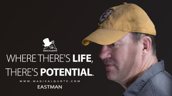 Where there's life, there's potential. - Eastman (The Walking Dead Quotes)