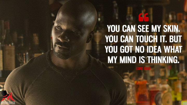You can see my skin. You can touch it. But you got no idea what my mind is thinking. - Luke Cage (Jessica Jones Quotes)