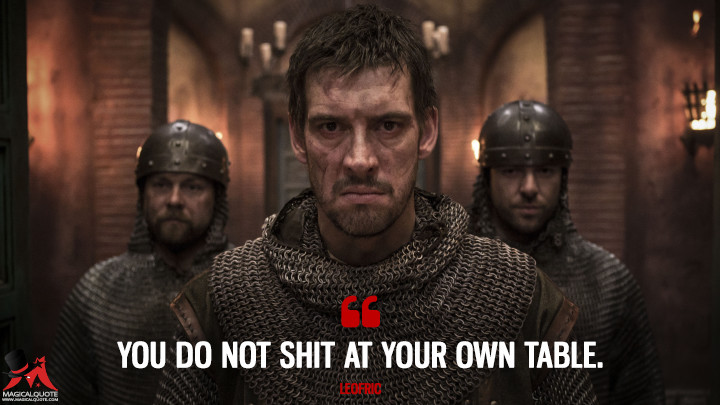 You do not s at your own table. - Leofric (The Last Kingdom Quotes)