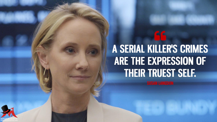 A serial killer's crimes are the expression of their truest self. - Susan Langdon (Quantico Quotes)