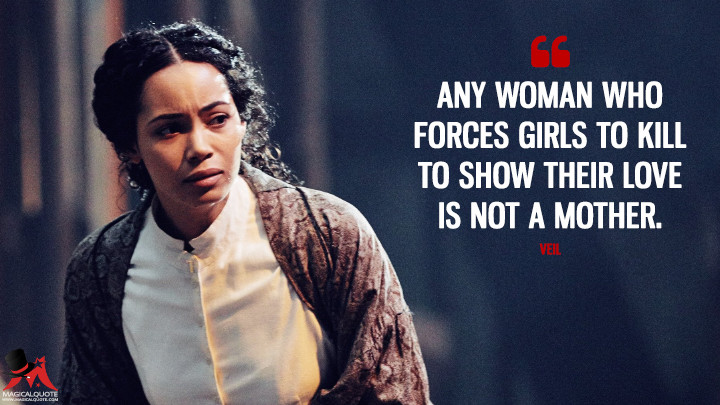 Any woman who forces girls to kill to show their love is not a mother. - Veil (Into the Badlands Quotes)