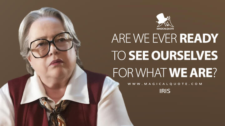 Are we ever ready to see ourselves for what we are? - Iris (American Horror Story Quotes)
