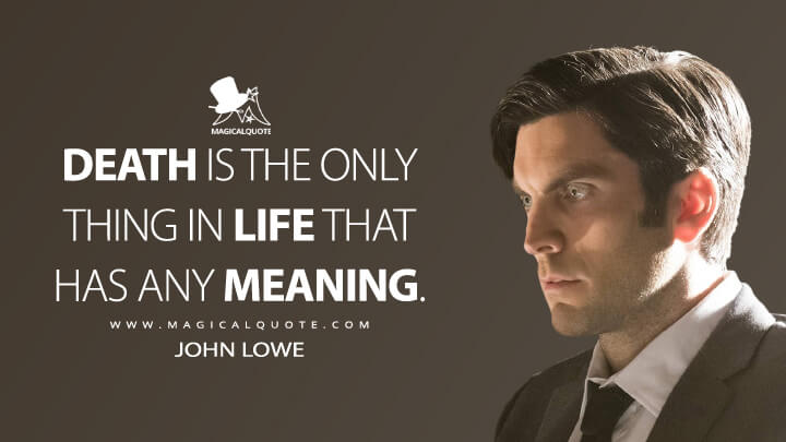 Death is the only thing in life that has any meaning. - John Lowe (American Horror Story Quotes)