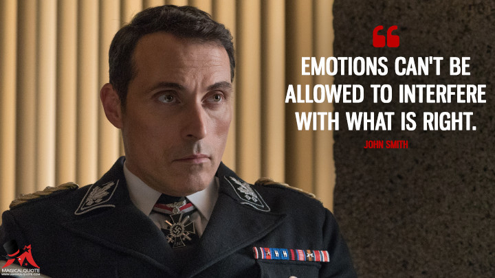 Emotions can't be allowed to interfere with what is right. - John Smith (The Man in the High Castle Quotes)