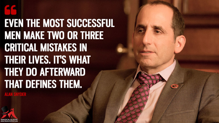 Even the most successful men make two or three critical mistakes in their lives. It's what they do afterward that defines them. - Alan Snyder (Colony Quotes)