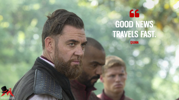 Good news travels fast. - Quinn (Into the Badlands Quotes)