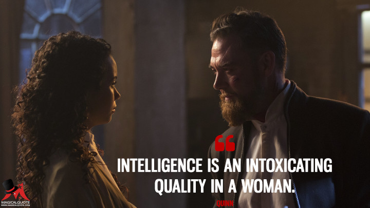 Intelligence is an intoxicating quality in a woman. - Quinn (Into the Badlands Quotes)