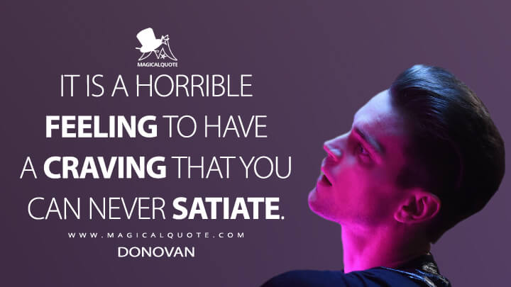 It is a horrible feeling to have a craving that you can never satiate. - Donovan (American Horror Story Quotes)